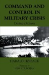 Command and Control in Military Crisis: Devious Decisions (Military History and Policy) - Harald Hoiback, Hew Strachan