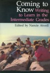 Coming to Know: Writing to Learn in the Intermediate Grades (Workshop Series) - Nancie Atwell