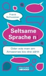 Seltsame Sprache(n): Oder wie man am Amazonas bis drei zählt - Frank Schweizer