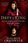 To Defy A King - Elizabeth Chadwick