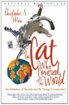 The Cat Who Covered the World: The Adventures Of Henrietta And Her Foreign Correspondent - Christopher S. Wren, Meilo So