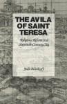 The Avila of Saint Teresa: Religious Reform in a Sixteenth-Century City - Jodi Bilinkoff