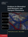 Problems for Biomedical Fluid Mechanics and Transport Phenomena - C Ross Ethier, Mark Johnson