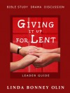 Giving It Up for Lent—Leader Guide: Bible Study, Drama, Discussion - Linda Bonney Olin