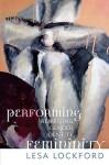 Performing Femininity: Rewriting Gender Identity - Lesa Lockford
