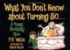 What You Don't Know About Turning 50 - Phil Witte, Steve Mark