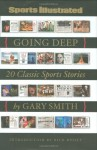 Going Deep: 20 Classic Sports Stories - Gary Smith, Sports Illustrated