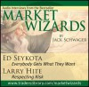 Market Wizards: Interviews with Ed Seykota, Everybody Gets What They Want and Larry Hite, Respecting Risk - Jack Schwager, Ed Seykota, Larry Hite