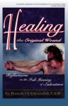 Healing the Original Wound: Reflections on the Full Meaning of Salvation: How to Experience Spiritual Freedom and Enjoy God's Presence - Benedict J. Groeschel