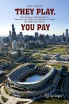 They Play, You Pay: Why Taxpayers Build Ballparks, Stadiums, and Arenas for Billionaire Owners and Millionaire Players - James T. Bennett