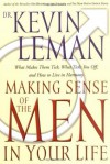 Making Sense Of The Men In Your Life What Makes Them Tick, What Ticks You Off, And How To Live In Harmony - Kevin Leman
