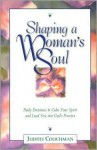 Shaping a Woman's Soul: Daily Devotions to Calm Your Spirit and Lead You Into God's Presence - Judith Couchman