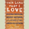 This Land That I Love: Irving Berlin, Woody Guthrie, and the Story of Two American Anthems - Richard Paul Russo