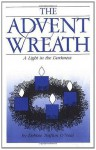 The Advent Wreath: A Light in the Darkness - Debbie Trafton O'Neal