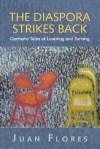 The Diaspora Strikes Back: Caribbean Latino Tales of Learning and Turning - Juan Flores