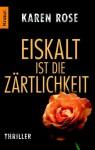 Eiskalt ist die Zärtlichkeit (Romantic Suspense, #1) - Karen Rose, Elisabeth Hartmann