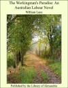 The Workingman's Paradise: An Australian Labour Novel - William Lane, John Miller