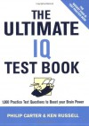 The Ultimate IQ Test Book: 1,000 Practice Test Questions to Boost Your Brain Power - Philip J. Carter, Kenneth A. Russell