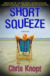 Short Squeeze: A Mystery - Chris Knopf