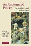 An Anatomy of Power: The Social Theory of Michael Mann - John A. Hall, Ralph Schroeder