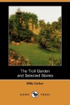 The Troll Garden and Selected Stories (Dodo Press) - Willa Cather