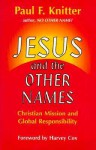 Jesus and the Other Names: Christian Mission and Global Responsibility - Paul F. Knitter, Harvey Cox
