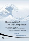 Staying Ahead of the Competition: How Firms Really Manage Their Competitive Intelligence and Knowledge; Evidence from a Decade of Rapid Change - Christine Hall, Babette Bensoussan