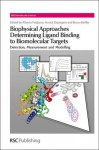Biophysical Approaches Determining Ligand Binding to Biomolecular Targets - Royal Society of Chemistry, Stephen Neidle, David M.J. Lilley, Roderick E. Hubbard, Philip H. Howard, Marius Clore, Annick P. Dejaegere, Bruno Kieffer, Piotras Cimmperman, Annick P Dejaegere, Royal Society of Chemistry