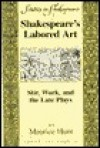 Shakespeare's Labored Art: Stir, Work, and the Late Plays Second Printing - Maurice Hunt, Robert Willson