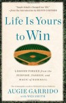 Life Is Yours to Win: Lessons Forged from the Purpose, Passion, and Magic of Baseball - Augie Garrido, Kevin Costner