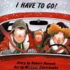I Have To Go! (Classic Munsch) - Robert Munsch, Michael Martchenko