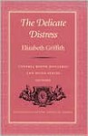 Delicate Distress-Pa - Elizabeth Griffith, Susan Staves