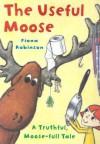 The Useful Moose: A Truthful, Moose-Full Tale - Fiona Robinson