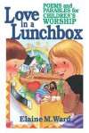 Love in a Lunch Box: Poems and Parables for Children's Worship - Elaine M. Ward