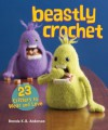 Beastly Crochet: 23 Critters to Wear and Love - Brenda K.B. Anderson