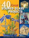 40 Great Stained Glass Projects [With Pattern(s)] - Michael Johnston, Alan Wycheck