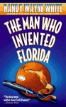 The Man Who Invented Florida - Randy Wayne White