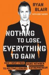 Nothing to Lose, Everything to Gain: How I Went from Gang Member to Multimillionaire Entrepreneur - Ryan Blair