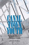 Canal Town Youth: Community Organization and the Development of Adolescent Identity - Julia Hall