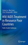 HIV/AIDS Treatment in Resource Poor Countries: Public Health Challenges - Yichen Lu, Max Essex, Chris Chanyasulkit