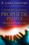 Understanding Prophetic People: Blessings and Problems with the Prophetic Gift - R. Loren Sandford, John Jackson