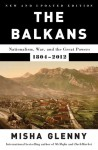 The Balkans: Nationalism, War and the Great Powers, 1804-2012 - Misha Glenny