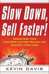 Slow Down, Sell Faster!: Understand Your Customer's Buying Process and Maximize Your Sales - Kevin Davis, Gerhard Gschwandtner