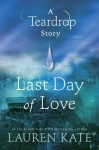 Last Day of Love: A Teardrop Story (Teardrop, #0.5) - Lauren Kate
