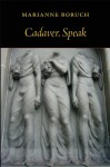 Cadaver, Speak - Marianne Boruch