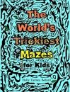 The World's Trickiest Mazes for Kids - Holly Tierney-Bedord