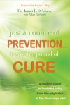Just An Ounce of Prevention…Is Worth a Pound of Cure: A Modern Guide to Healthful Living from the Originator of the Blood-Type Diet - James L. D'Adamo, Louise L. Hay