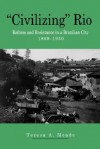 """Civilizing"" Rio: Reform and Resistance in a Brazilian City, 1889-1930 - Teresa A. Meade"