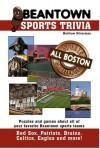 Beantown Sports Trivia: The All Boston Sports Challenge - Matthew Silverman