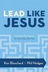 Lead Like Jesus: Leadership Development for Every Day of the Year - Kenneth H. Blanchard, Phil Hodges